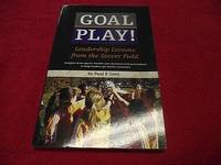 Goal Play! : Leadership Lessons from the Soccer Field