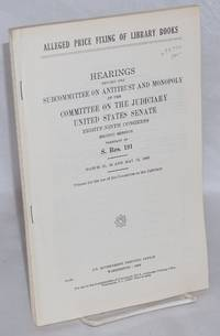 Alleged price fixing of library books / Hearings before the subcommittee on antitrust and monopoly of the committee on the judiciary.. March 23, 24, and May 12, 1966