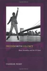 Freedom with Violence: Race, Sexuality, and the US State (Perverse Modernities: A Series Edited...