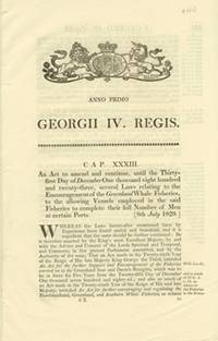 image of ANNO PRIMO GEORGII IV. REGIS. CAP. XXXIII. An Act to amend and continue, until the Thirty-first Day of December One thousand eight hundred and twenty-three, several Laws relating to the Encouragement of the Greenland Whale Fisheries.