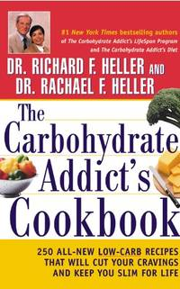 The Carbohydrate Addicts Cookbook: 250 All New Low Carb Recipes That Will Cut Your Cravings and Keep You Slim for Life