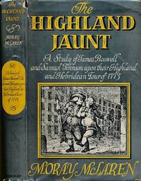 The Highland Jaunt. A Study of James Boswell and Samuel Johnson Upon Their Highland and Hebridean Tour of 1773