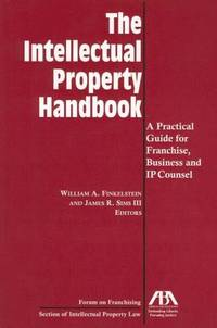 The Intellectual Property Handbook: A Practical Guide for Franchise, Business, and IP Counsel by William A. Finkestein - Hardcover - from Rose & Thyme NYC and Biblio.com