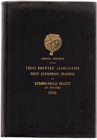 Thirty-Eighth Annual Report of the Fruit Growers' Association of Ontario 1906; Thirteenth Annual Report of the Fruit Experiment Stations of Ontario under the Joint Control of the Ontario Agricultural College, Guelph and the Fruit Growers' Association of Ontario 1906; Thirty-Seventh Annual Report of the Entomological Society of Ontario 1906 by Ontario Department of Agriculture - Hardcover - 1907 - from Attic Books and Biblio.com