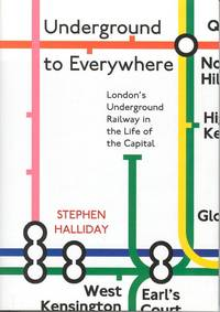 Underground to Everywhere - London's Underground Railway in the Life of the Capital