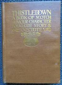 image of THISTLEDOWN:  A BOOK OF SCOTCH HUMOUR, CHARACTER, FOLK-LORE, STORY & ANECDOTE.