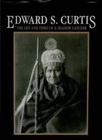 EDWARD S. CURTIS : The Life and Times Of A Shadow Catcher