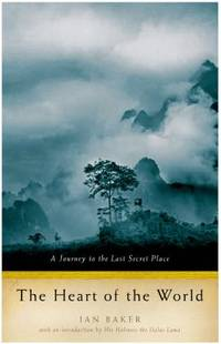 image of The Heart of the World : A Journey to the Last Secret Place