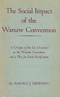 THE SOCIAL IMPACT OF THE WARSAW CONVENTION: A CRITIQUE OF THE LEE DECISIONS ON THE WARSAW CONVENTION AND A PLEA FOR EARLY RECTIFICATION