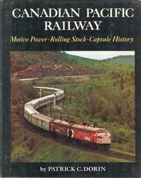 Canadian Pacific Railway: Motive Power, Rolling Stock, Capsule History by  C  Patrick - 1st Edition - 1974 - from Dereks Transport Books (SKU: 14434)