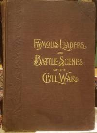 Famous Leaders and Battle Scenes of the Civil War, Illustrated
