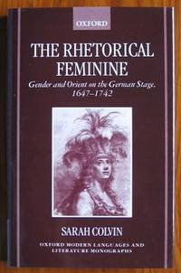 The Rhetorical Feminine: Gender and Orient on the German Stage 1647-1742