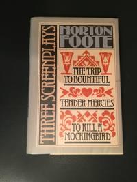 Three Screen Plays (To Kill a Mockingbird, Tender Mercies, The Trip to Bountiful)