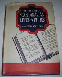 The History of the Scandinavian Literatures: A Survey of the Literature of Norway, Sweden, Denmark, Iceland and Finland, from their Origins to the Present Day, Including Scandinavian-American Authors and Selected Bibliographies