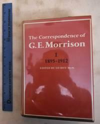 image of The Correspondence Of G.E. Morrison, Volume 1: 1895-1912