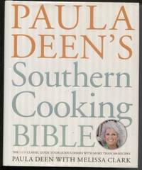 Paula Deen's Southern Cooking Bible ;  The New Classic Guide to Delicious  Dishes with More Than 300 Recipes  The New Classic Guide to Delicious  Dishes with More Than 300 Recipes