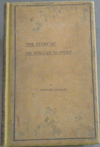 The Story of an African Seaport by  J. Forsyth Ingram - First Edition - 1899 - from Chapter 1 Books and Biblio.co.uk