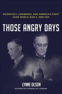 Those Angry Days : Roosevelt, Lindbergh, and America's Fight over World War II, 1939-1941