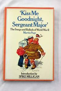 'Kiss Me Goodnight, Sergeant Major'. The Songs and Ballads of World War II