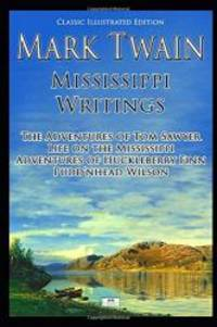 image of Mark Twain: Mississippi Writings - Tom Sawyer, Life on the Mississippi, Huckleberry Finn, Pudd'nhead Wilson (Classic Illustrated Edition)