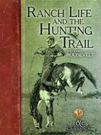 image of Ranch Life and the Hunting Trail (B&C Classics)