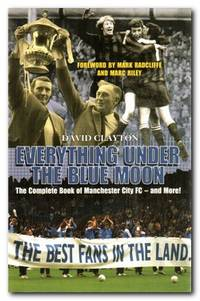 image of Everything under the Blue Moon The Complete Book of Manchester City FC -  and More!