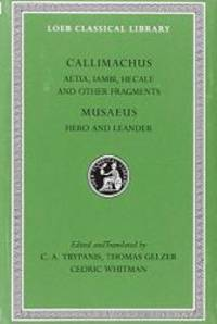 image of Callimachus: Aetia, Iambi, Hecale and Other Fragments.; Musaeus: Hero and Leander (Loeb Classical Library No. 421)