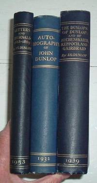 The Dunlop Papers Vol 1 Autobiography of John Dunlop; Vol. 2 the Dunlops of Dunlop of Auchenskaith , Keppoch and Gairbraid ;Vol. 3 Letters and Journals 1663-1889 3 vols