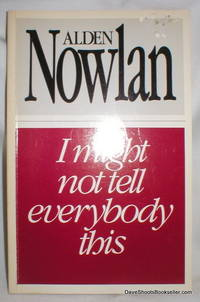 I Might Not Tell Everybody This; Poems By Alden Nowlan