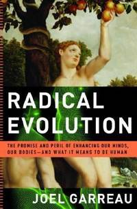 Radical Evolution : The Promise and Peril of Enhancing Our Minds, Our Bodies - and What It Means...