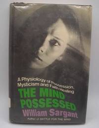 image of The Mind Possessed: A Physiology and Possession, Mysticism and Faith Healing