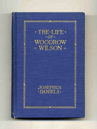 The Life of Woodrow Wilson: 1856-1924 by  Josephus Daniels - Hardcover - [1924] - from Books Tell You Why, Inc. (SKU: 45727)