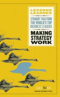 Making Strategy Work: Lessons Learned - Straight Talk From the World´s top Business...