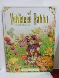 Velveteen Rabbit: Or, How Toys Become Real The Children's Classic Edition