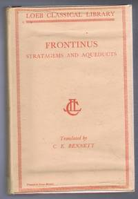 Frontinus. The Stratagems and the Aqueducts of Rome. With an English Translation by Charles E Bennett