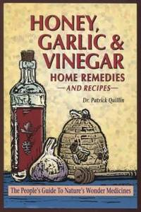 Honey, Garlic and Vinegar ;  Home Remedies and Recipes  Home Remedies and  Recipes