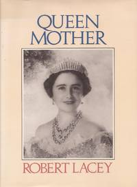 Queen Mother (Inscribed By Author) by  Robert Lacey - Signed First Edition - 1987 - from E M Maurice Books, LLC, ABAA (SKU: 006207)