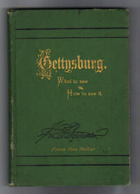 Gettysburg: What to See & How to See It. by Bachelder, John - 1873