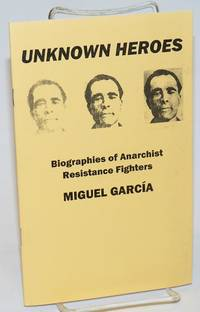 Unknown heroes, biographies of anarchist resistance fighters