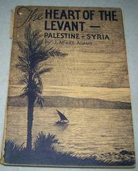 The Heart of the Levant: Palestine-Syria, A Survey of Ancient Countries in the Interest of Modern Missions