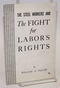 The steel workers and the fight for labor's rights. [cover title]