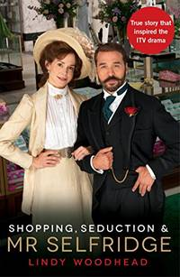 Shopping, Seduction & Mr Selfridge by Lindy Woodhead  - Paperback  - 20/12/2012  - from Words Unwasted (SKU: WUB-WU-50588)
