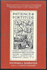 Patience and Fortitude.  Wherein a Colorful Cast of Determine Book Collectors, Dealers, and Librarians Go About the Quixotic Task of Preserving a Legacy