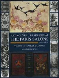 Art Nouveau Designers at the Paris Salons: 18951914. Volume VI: Textiles and Leather by  Alastair Duncan - 1st - 2002-07-01 - from Monroe Street Books (SKU: 462835)
