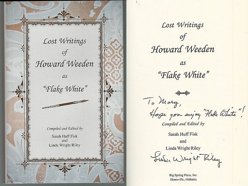 LOST WRITINGS OF HOWARD WEEDEN AS FLAKE WHITE, Fisk, Sarah Huff and Linda Wright Riley editors