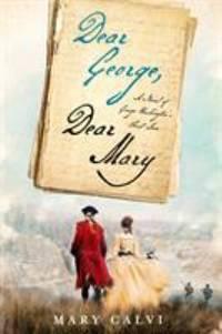 Dear George, Dear Mary : A Novel of George Washington's First Love
