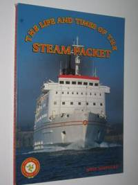 The Life and Times of the Steam Packet by John Shepherd - Paperback - 1994 - from Manyhills Books and Biblio.com