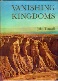 VANISHING KINGDOMS by  JOHN TUNSTALL - First  Edition - 1966 - from BOOKLOVERS PARADISE and Biblio.co.uk