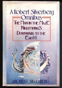 A Robert Silverberg Omnibus The Man in the Maze, Nightwings, Downward to  the Earth