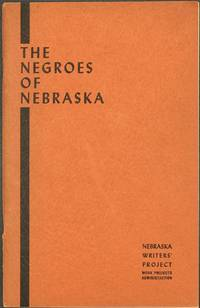 THE NEGROES OF NEBRASKA.; Written and compiled by workers of the Writers' Program, Works Projects Administration, in the state of Nebraska. Drawings by Paul Gibson